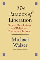 The paradox of liberation : secular revolutions and religious counterrevolutions