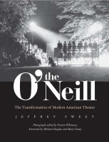 The O'Neill : transformation of modern American theater