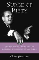 Surge of piety : Norman Vincent Peale and the remaking of American religious life /