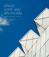 Space, hope, and brutalism : English architecture, 1945-1975