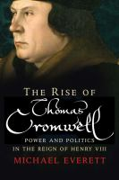 The rise of Thomas Cromwell : power and politics in the reign of Henry VIII