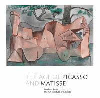 The age of Picasso and Matisse : modern art at the Art Institute of Chicago