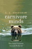 Carnivore minds : who these fearsome animals really are /