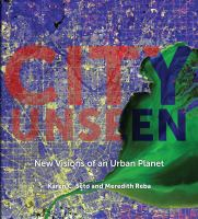 City unseen : new visions of an urban planet /
