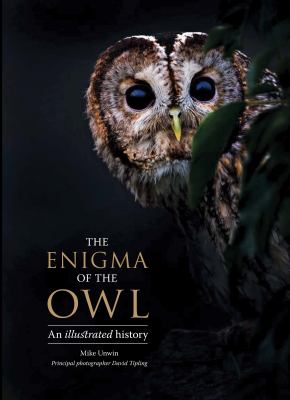 Book cover for The enigma of the owl : an illustrated natural history / Mike Unwin and David Tipling &#59; foreword by Tony Angell