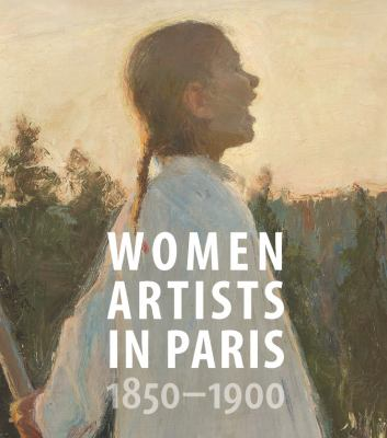 Cover Image for Women Artists in Paris: 1850 – 1900 by Laurence Madeline