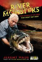 River monsters : true stories of the ones that didn't get away