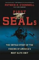 First SEALs : the untold story of the forging of America's most elite unit