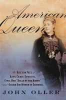 "American queen : the rise and fall of Kate Chase Sprague, Civil War ""Belle of the North"" and gilded age woman of scandal"