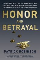 "Honor and betrayal : the untold story of the Navy SEALs who captured the ""Butcher of Fallujah""--and the shameful ordeal they later endured"