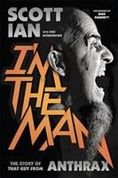I'm the man : the story of that guy from Anthrax