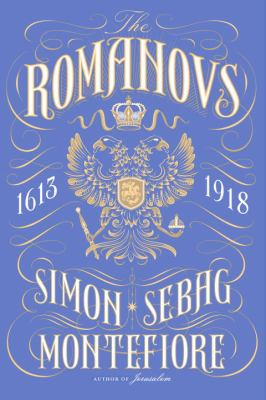 Cover Image for The Romanovs: 1613-1918 by Simon Sebag Montefiore