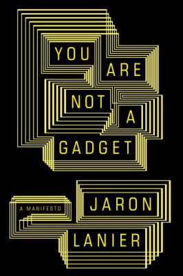 Cover Image for You Are Not a Gadget: A Manifesto by Jaron Lanier