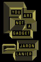 Cover of the book You are not a gadget : a manifesto