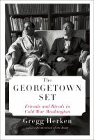The Georgetown set : friends and rivals in Cold War Washington