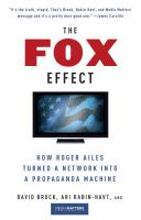 The Fox effect : how Roger Ailes turned a network into a propaganda machine