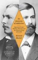 Cover of the book An anatomy of addiction Sigmund Freud, William Halsted and the miracle drug, cocaine