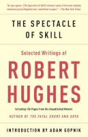 The spectacle of skill : selected writings of Robert Hughes
