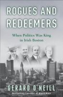 Rogues and redeemers : when politics was king in Irish Boston