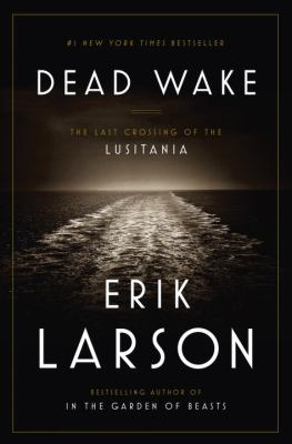 Cover Image for Dead Wake: The Last Crossing of the Lusitania by Erik Larson