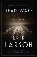 Cover of the book Dead wake : the last crossing of the Lusitania