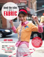 Cover of the book Bend the rules with fabric : fun sewing projects with stencils, stamps, dye, photo transfers, silk screening, and more