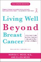 Living well beyond breast cancer : a survivor's guide for when treatment ends and the rest of your life begins