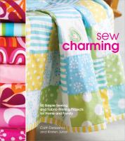 Cover of the book Sew charming : 40 simple sewing and hand-printing projects for the home and family