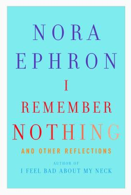 Cover Image for I Remember Nothing and Other Reflections by Nora Ephron