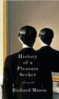 Cover of the book History of a pleasure seeker : a novel