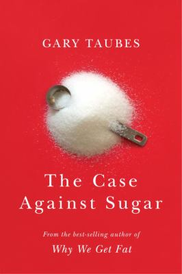 Cover Image for The Case Against Sugar by Gary Taubes