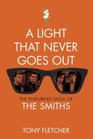 A light that never goes out : the enduring saga of the Smiths