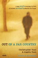 Out of a far country : a gay son's journey to God : a broken mother's search for hope