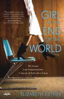 Girl at the end of the world : my escape from fundamentalism in search of faith with a future