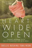 Heart wide open : trading mundane faith for an exuberant life with Jesus