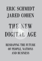 The new digital age : reshaping the future of people, nations and business / Eric Schmidt and Jared Cohen.
