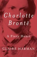 Cover Image for Charlotte Bronte: A Fiery Heart by Claire Harman