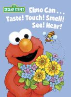 Elmo can-- taste! touch! smell! see! hear!