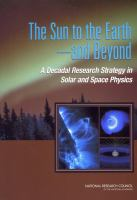 The Sun to the Earth--And Beyond [electronic resource]: A Decadal Research Strategy in Solar and Space Physics