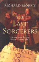The last sorcerers [electronic resource] : the path from alchemy to the periodic table