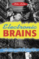 Electronic Brains [electronic resource]: Stories from the Dawn of the Computer Age