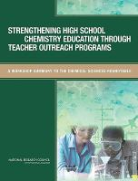 Strengthening high school chemistry education through teacher outreach programs [electronic resource] : a workshop summary to the chemical sciences roundtable
