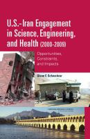 U.S.-Iran engagement in science, engineering, and health (2000-2009) [electronic resource] : opportunities, constraints, and impacts