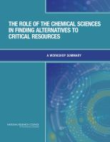 The role of the chemical sciences in finding alternatives to critical resources [electronic resource] : a workshop summary
