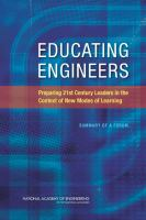 Educating engineers [electronic resource] : preparing 21st century leaders in the context of new modes of learning : summary of a forum