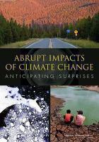 Abrupt impacts of climate change : anticipating surprises