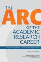 The arc of the academic research career [electronic resource] : issues and implications for U.S. science and engineering leadership : summary of a workshop