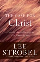 Case For Christ, The: A Journalist's Personal Investigation Of The Evidence For Jesus