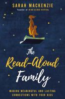 Title: The read-aloud family : making meaningful and lasting connections with your kids Author:Mackenzie, Sarah