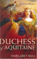 Cover of the book Duchess of Aquitaine : a novel of Eleanor